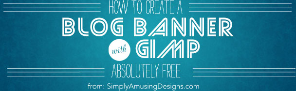 How to Make a Banner for Your Blog using Gimp (for free!)